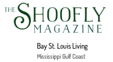 The Shoofly Magazine - Bay St. Louis Living